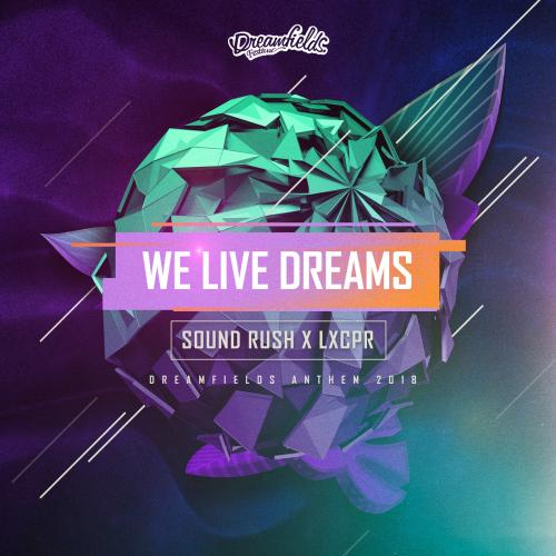 Sound Rush&Lxcpr - We Live Dreams (Dreamfields Anthem 2018) (2018) [FLAC]