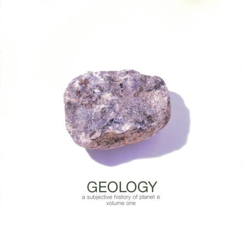 VA - Geology: A Subjective History Of Planet E, Volume One (1999) [FLAC]