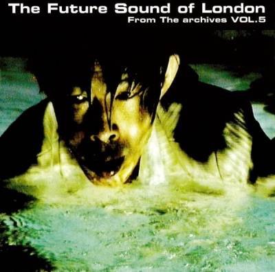 The Future Sound Of London ‎– From The Archives Vol. 5 (2008) [FLAC]