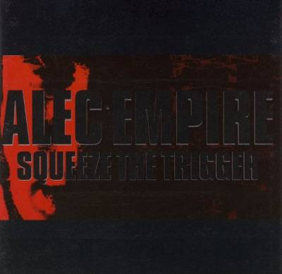 Alec Empire - Squeeze The Trigger (1997) [FLAC]