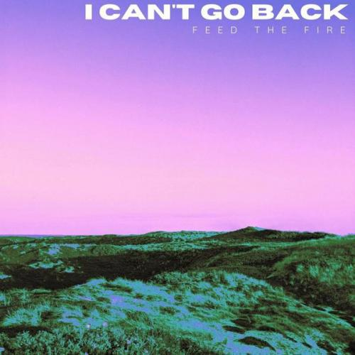 Feed The Fire - I Can't Go Back (2021) [FLAC]