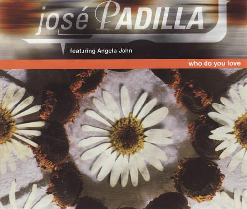 José Padilla featuring Angela John ‎– Who Do You Love (1998) [FLAC]