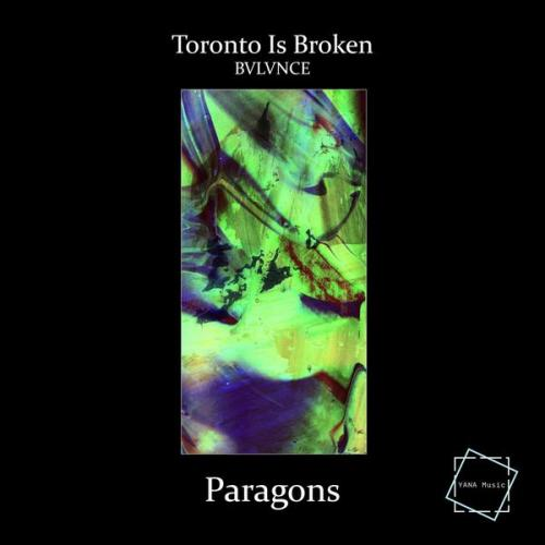Toronto Is Broken & Bvlvnce - Paragons (2021) [FLAC]
