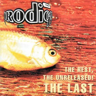 The Prodigy - The Rest, The Unreleased! The Last (1997) [FLAC]