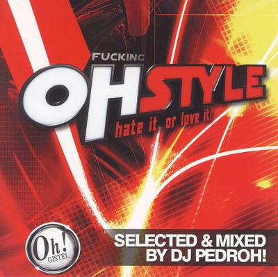 DJ Pedroh! - Fucking OhStyle - Hate It Or Love It! (2009) [FLAC]