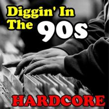 VA - Diggin In The 90s - Hardcore (2021) [FLAC]