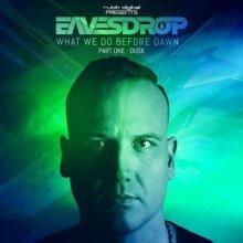 Eavesdrop - What We Do Before Dawn Part I: Dusk (2017) [FLAC]