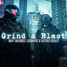 Mat Wobble Grinder & Astro Blast - Grind & Blast (2021) [FLAC]