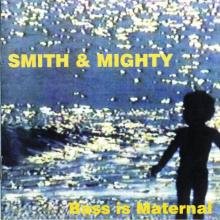 Smith And Mighty - Bass Is Maternal (1995) [FLAC]