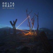 Delta Heavy - Only In Dreams (2019) [FLAC]