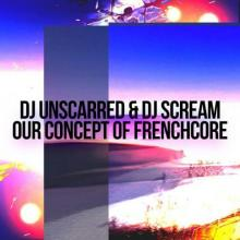 Unscarred & DJ Scream - Our Concept Of Frenchcore (2021) [FLAC]