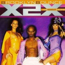 Brooklyn Bounce - X-2-X (We Want More!) (2003) [FLAC]
