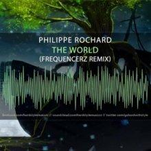 Philippe Rochard - The World (Frequencerz Remix)