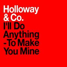 Holloway & Co – I'll Do Anything - To Make You Mine