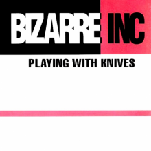 Bizarre Inc ‎– Playing With Knives (Re-Release) (1991) [FLAC]