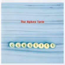 Aphex Twin - Classics (1995) [FLAC]