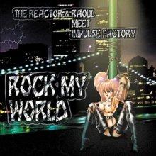 The Reactor & Raoul & Impulse Factory - Rock My World (1999) [FLAC]
