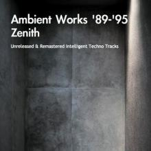 Zenith - Ambient Works 89-95 (2007) [FLAC]