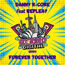 Danny R-Core & Paul Repleay - Forever Together (2021) [FLAC]