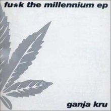 The Ganja Kru - Fu*k The Millennium EP (1999) [FLAC]