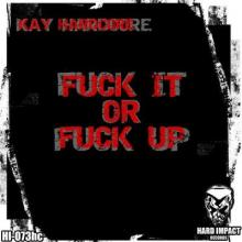 Kay Hardcore - Fuck It Or Fuck Up