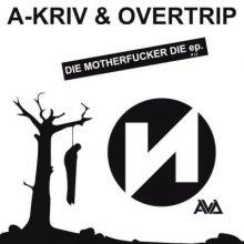 A-Kriv And Overtrip - Die Motherfucker Die EP