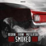 Regain & Fraw & Mutilator - Smoked (Edit) (2021) [FLAC]