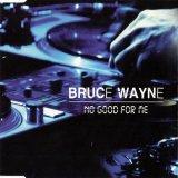 Bruce Wayne - No Good For Me (1998)