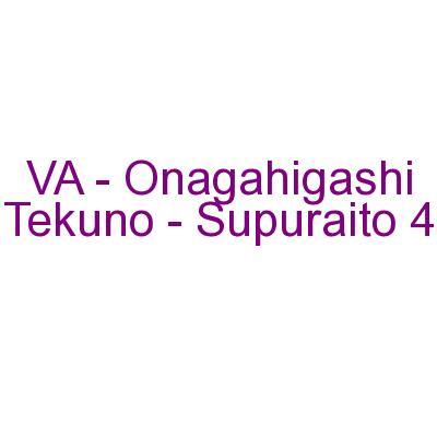 VA - Onagahigashi Tekuno - Supuraito 4 (2007) [FLAC]