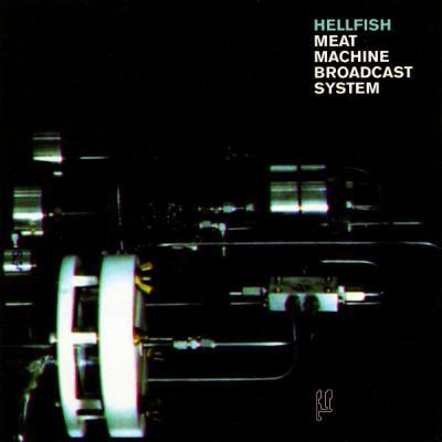 Hellfish - Meat Machine Broadcast System (2001) [FLAC]